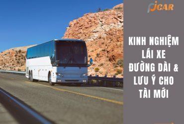 Kinh nghiệm lái xe đường dài và lưu ý dành cho tài mới